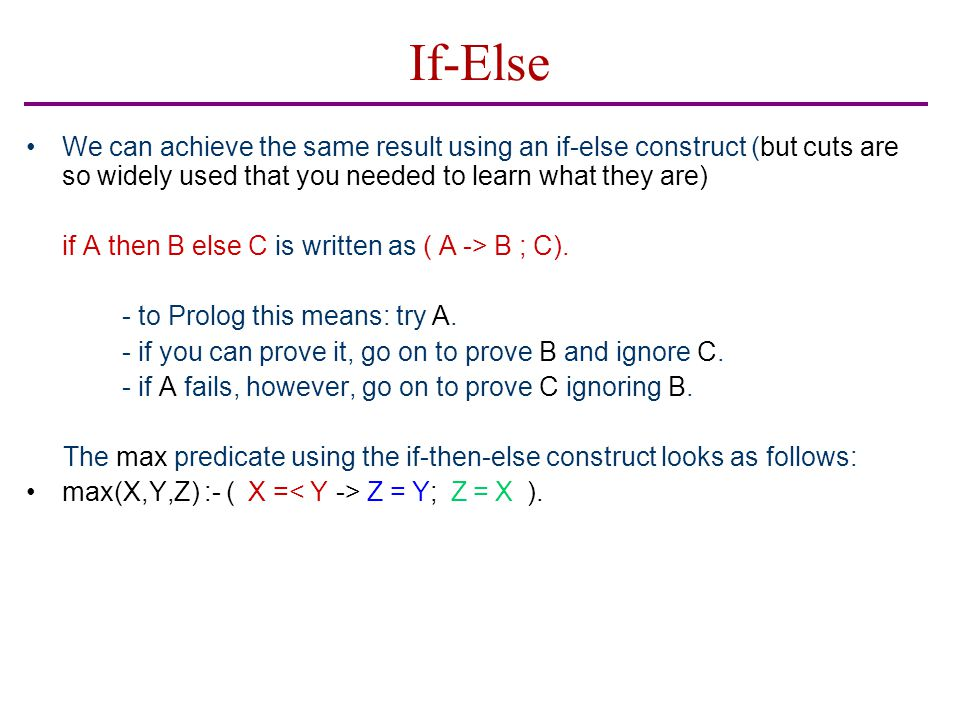 If-Else We can achieve the same result using an if-else construct (but cuts are so widely used that you needed to learn what they are) if A then B els