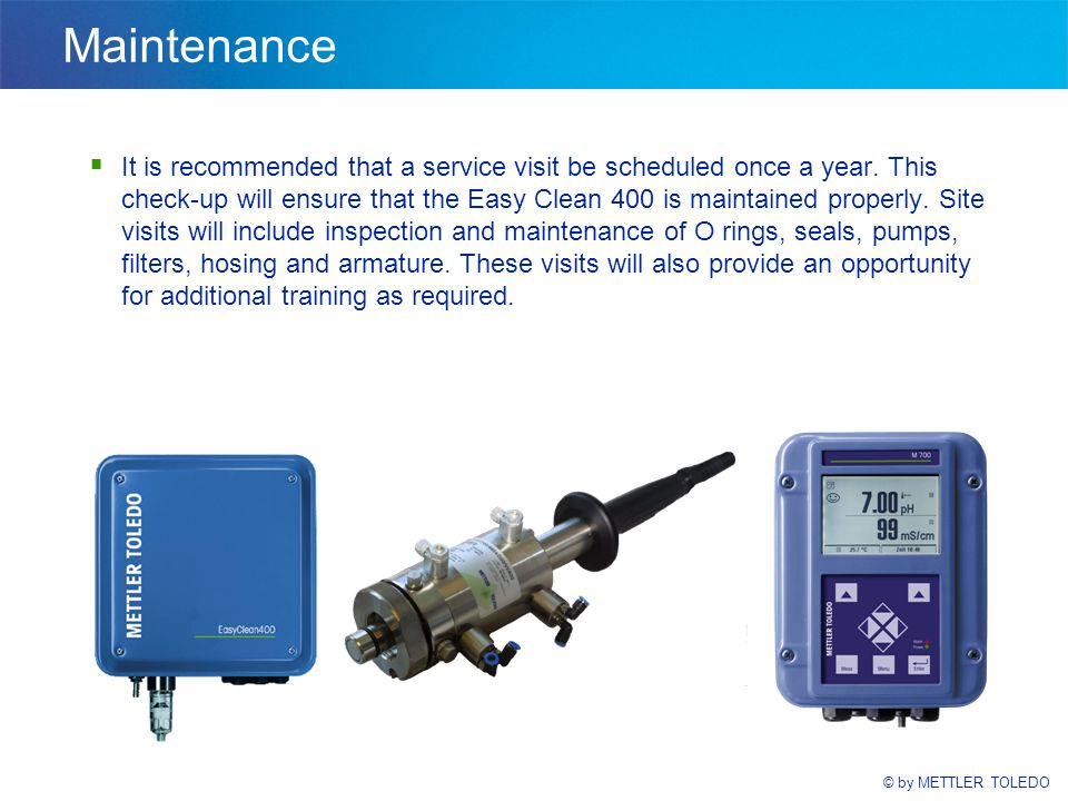 © by METTLER TOLEDO Maintenance  It is recommended that a service visit be scheduled once a year.
