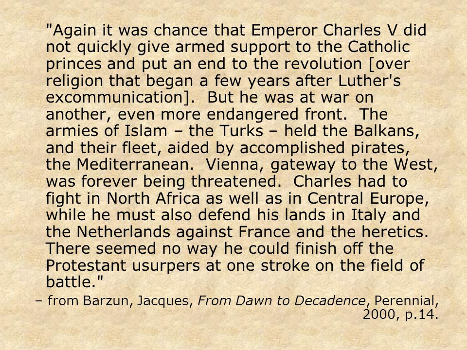 Again it was chance that Emperor Charles V did not quickly give armed support to the Catholic princes and put an end to the revolution [over religion that began a few years after Luther s excommunication].