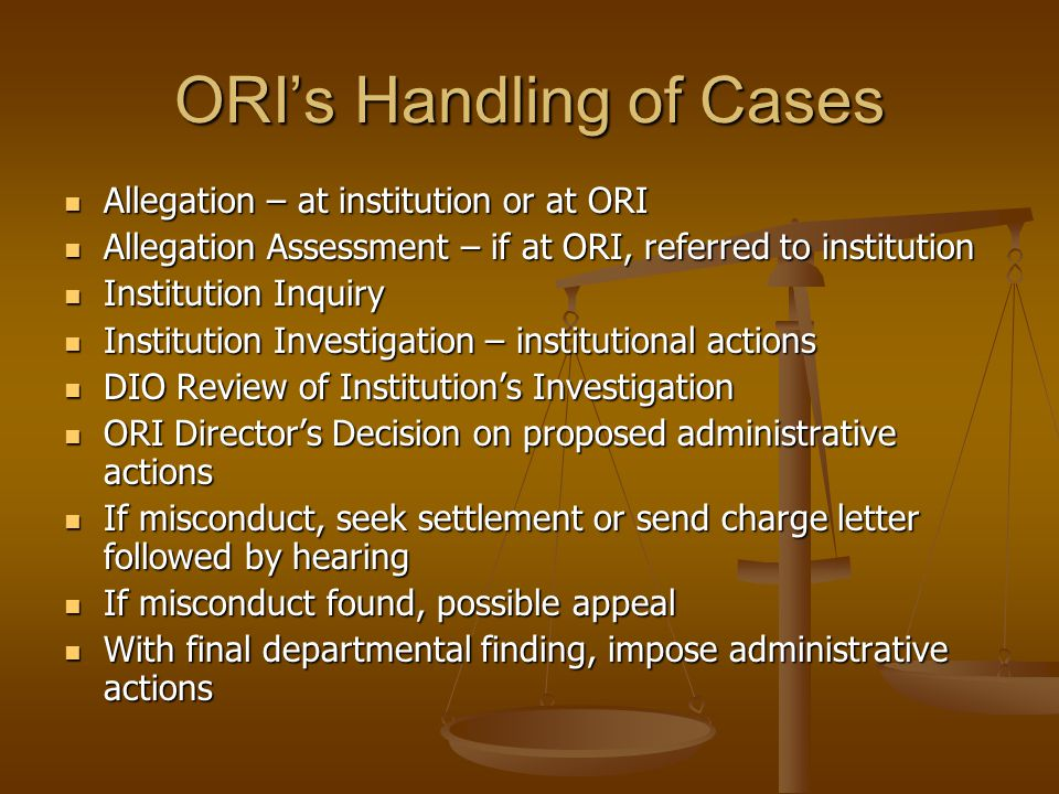 ORI's Handling of Cases Allegation – at institution or at ORI Allegation – at institution or at ORI Allegation Assessment – if at ORI, referred to ins