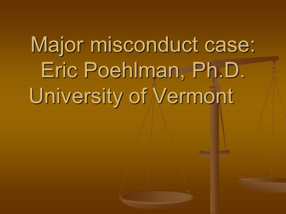 Major misconduct case: Eric Poehlman, Ph.D. University of Vermont