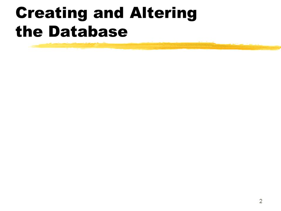 2 Creating and Altering the Database