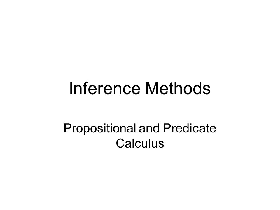 Inference Methods Propositional and Predicate Calculus