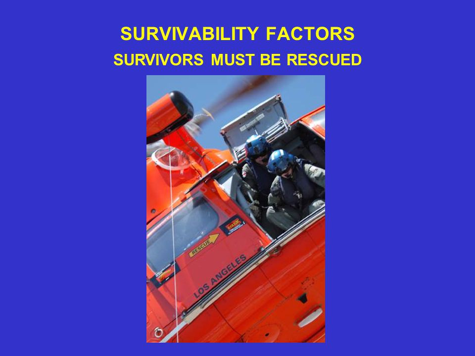 SURVIVABILITY FACTORS SURVIVORS MUST BE RESCUED