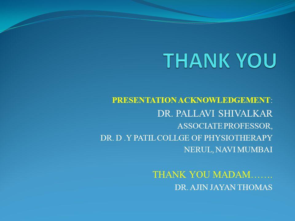 PRESENTATION ACKNOWLEDGEMENT: DR. PALLAVI SHIVALKAR ASSOCIATE PROFESSOR, DR.