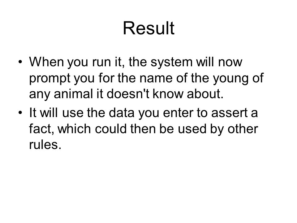 Result When you run it, the system will now prompt you for the name of the young of any animal it doesn t know about.