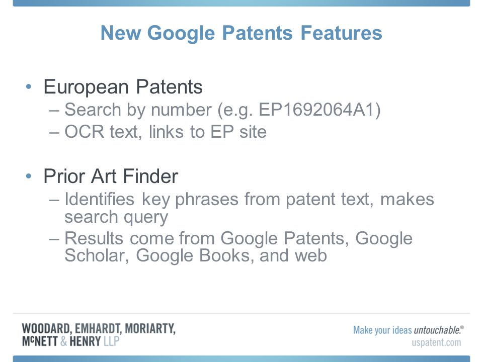 New Google Patents Features European Patents –Search by number (e.g. EP1692064A1) –OCR text, links to EP site Prior Art Finder –Identifies key phrases