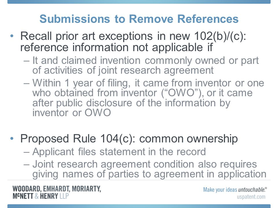 Submissions to Remove References Recall prior art exceptions in new 102(b)/(c): reference information not applicable if –It and claimed invention comm