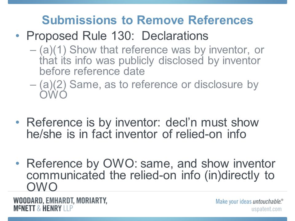 Submissions to Remove References Proposed Rule 130: Declarations –(a)(1) Show that reference was by inventor, or that its info was publicly disclosed