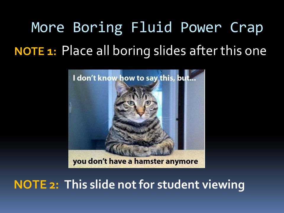 More Boring Fluid Power Crap NOTE 1 : Place all boring slides after this one NOTE 2: This slide not for student viewing