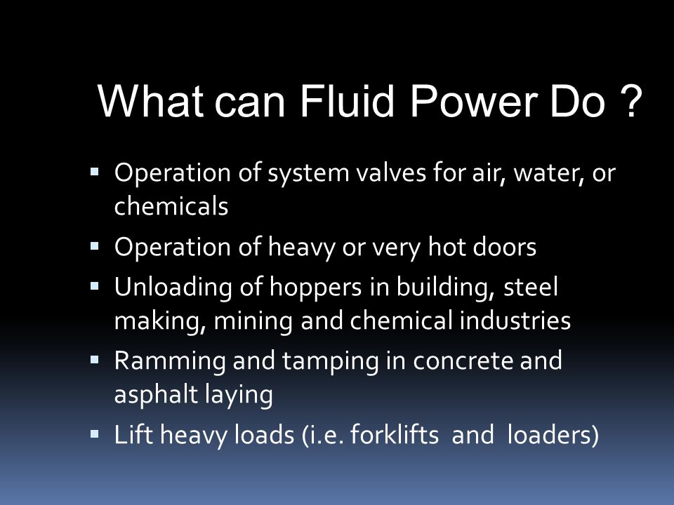  Operation of system valves for air, water, or chemicals  Operation of heavy or very hot doors  Unloading of hoppers in building, steel making, min