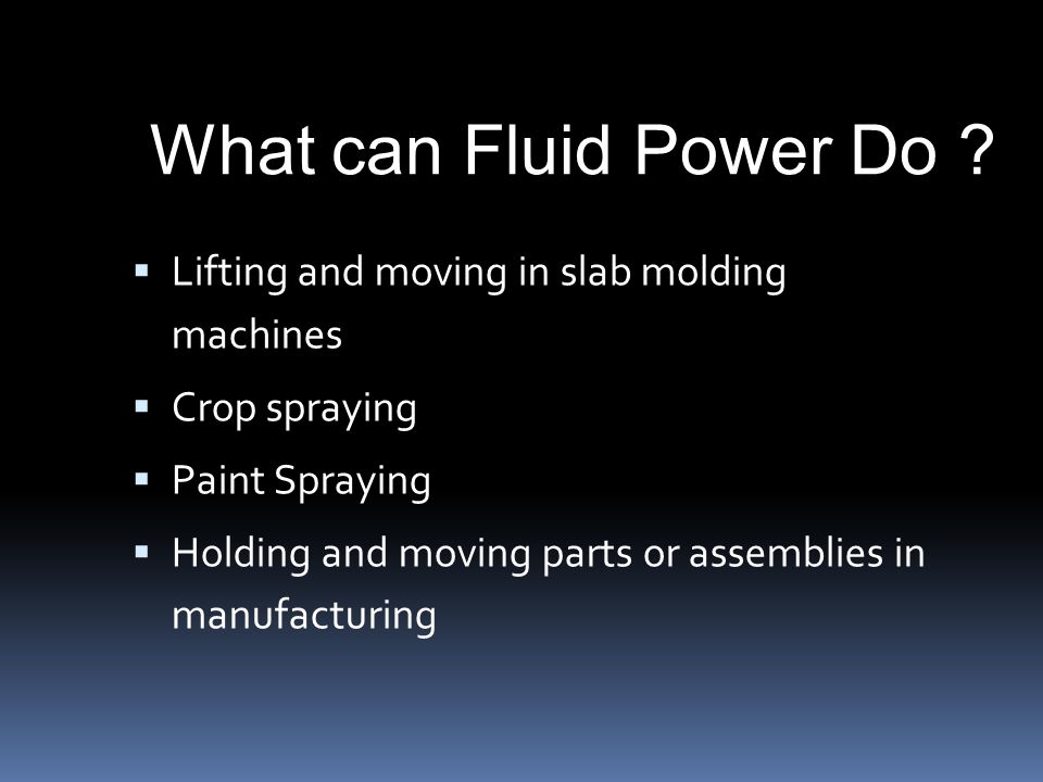  Lifting and moving in slab molding machines  Crop spraying  Paint Spraying  Holding and moving parts or assemblies in manufacturing What can Fluid Power Do