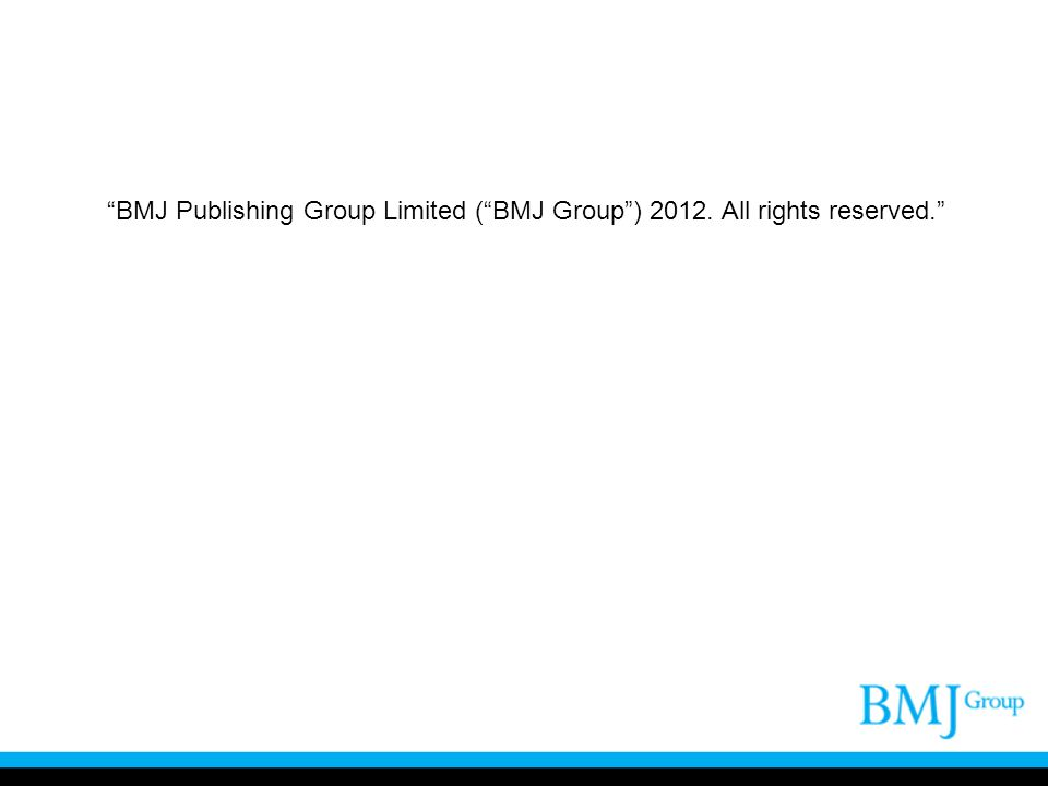 """""""BMJ Publishing Group Limited (""""BMJ Group"""") 2012. All rights reserved."""""""