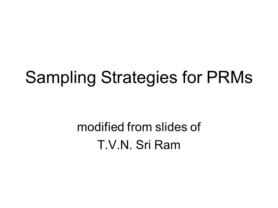 Sampling Strategies for PRMs modified from slides of T.V.N. Sri Ram