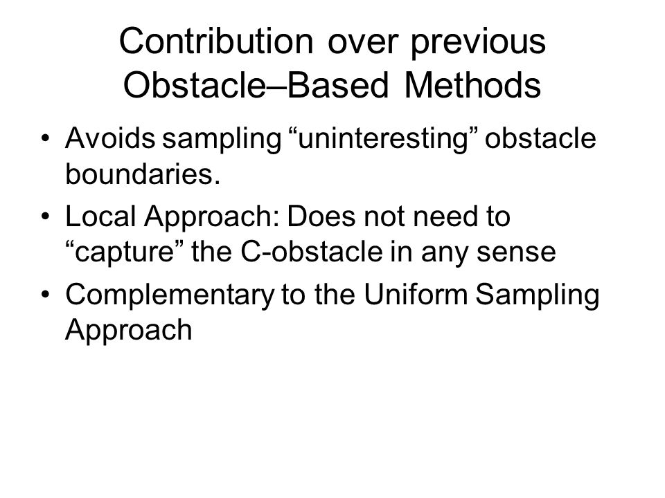 Contribution over previous Obstacle–Based Methods Avoids sampling uninteresting obstacle boundaries.