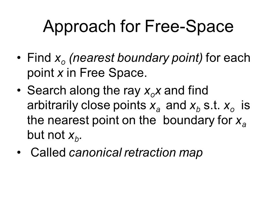 Approach for Free-Space Find x o (nearest boundary point) for each point x in Free Space.