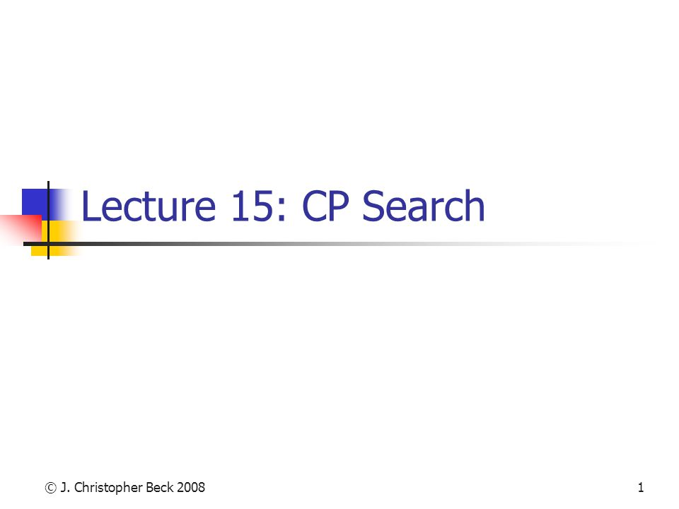 © J. Christopher Beck 20081 Lecture 15: CP Search