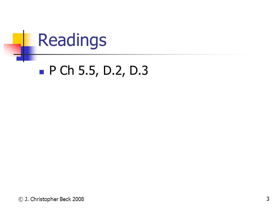 © J. Christopher Beck 2008 3 Readings P Ch 5.5, D.2, D.3