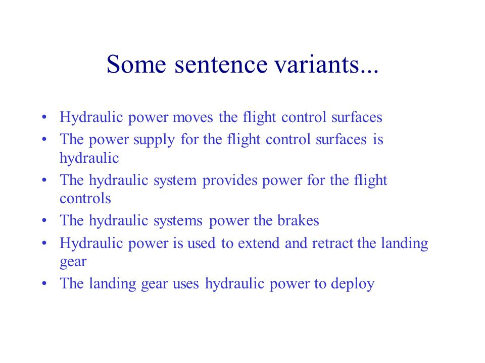 Some sentence variants... Hydraulic power moves the flight control surfaces The power supply for the flight control surfaces is hydraulic The hydrauli