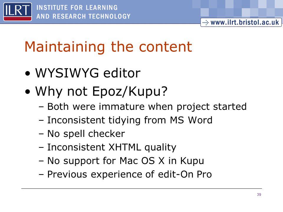 39 Maintaining the content WYSIWYG editor Why not Epoz/Kupu.