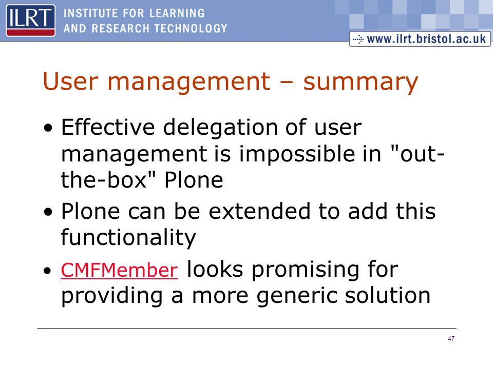 47 User management – summary Effective delegation of user management is impossible in