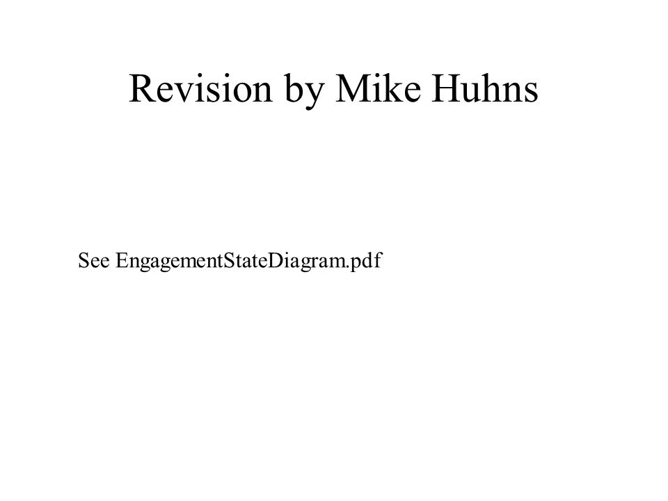Revision by Mike Huhns See EngagementStateDiagram.pdf