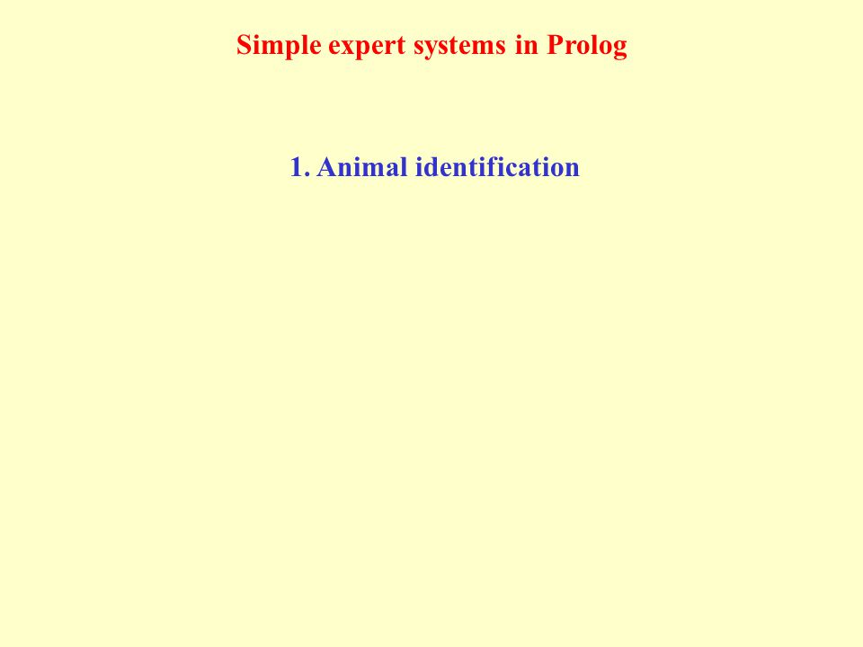 Simple expert systems in Prolog 1. Animal identification