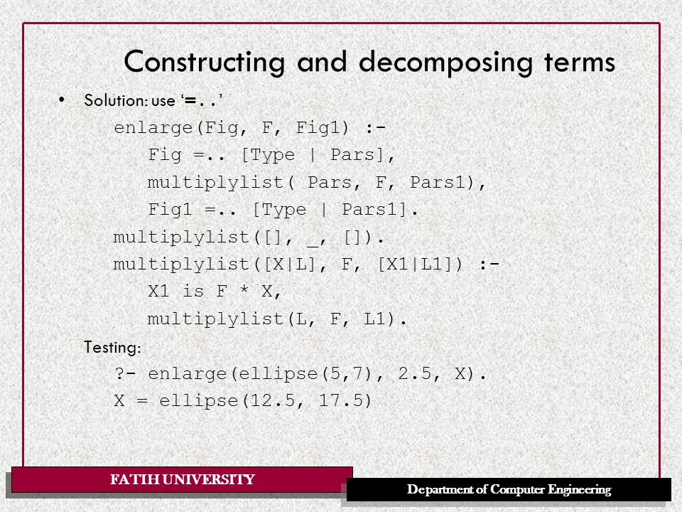 FATIH UNIVERSITY Department of Computer Engineering Constructing and decomposing terms Solution: use ' =..