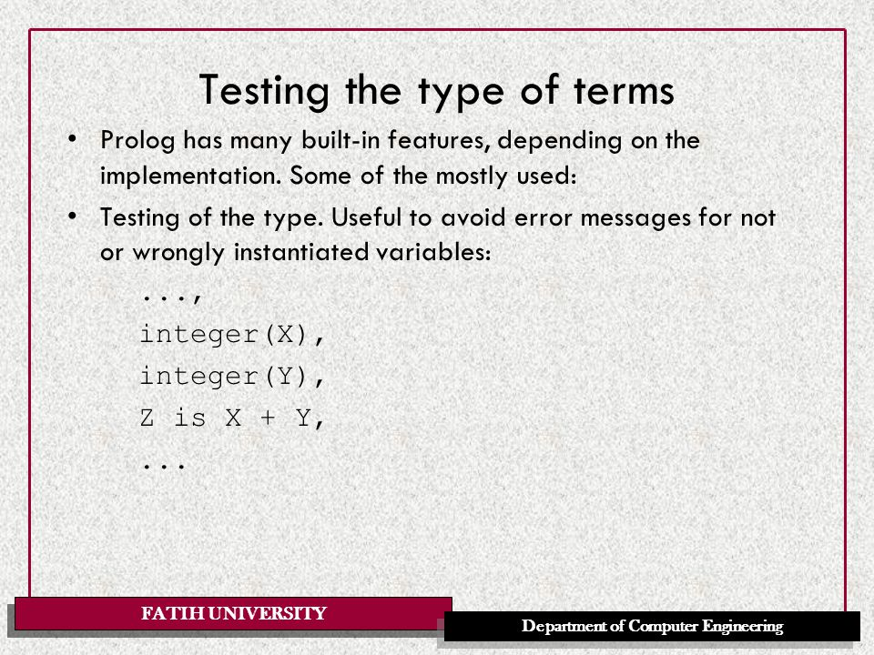 FATIH UNIVERSITY Department of Computer Engineering Constructing and decomposing terms Built-in predicates for constructing and decomposing terms: functor, arg, and ' =..