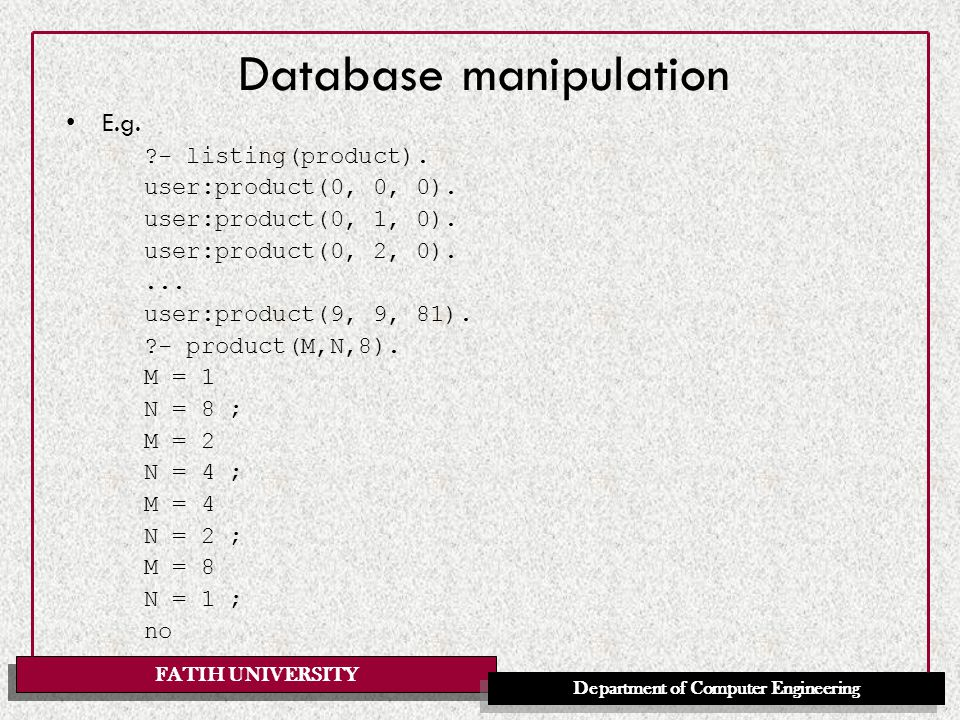FATIH UNIVERSITY Department of Computer Engineering Database manipulation E.g.