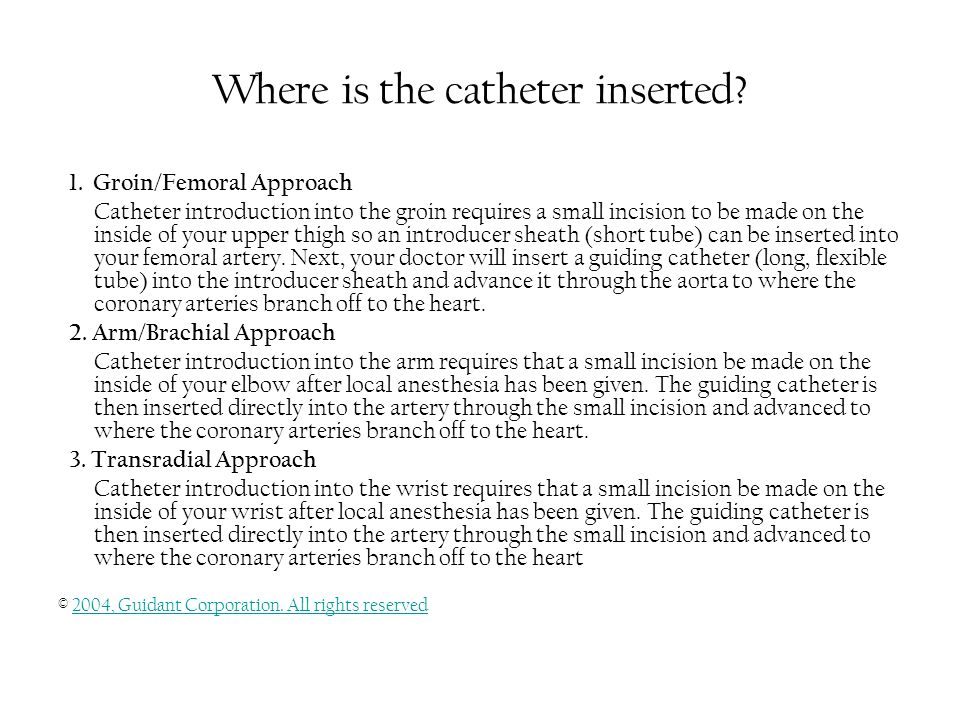 Where is the catheter inserted. 1.