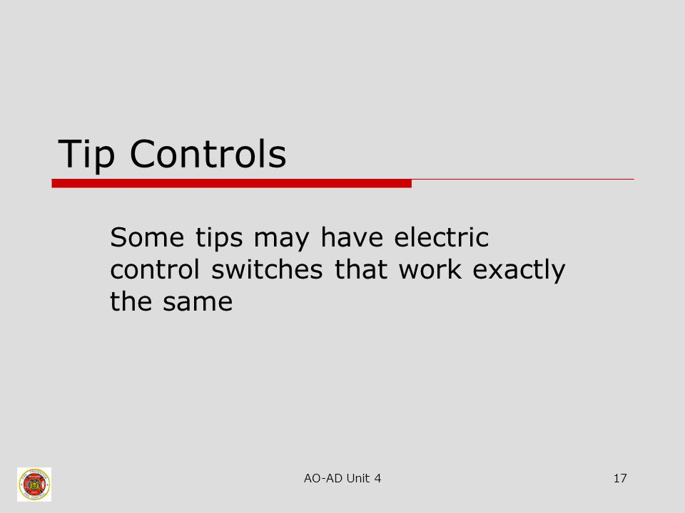 AO-AD Unit 417 Tip Controls Some tips may have electric control switches that work exactly the same
