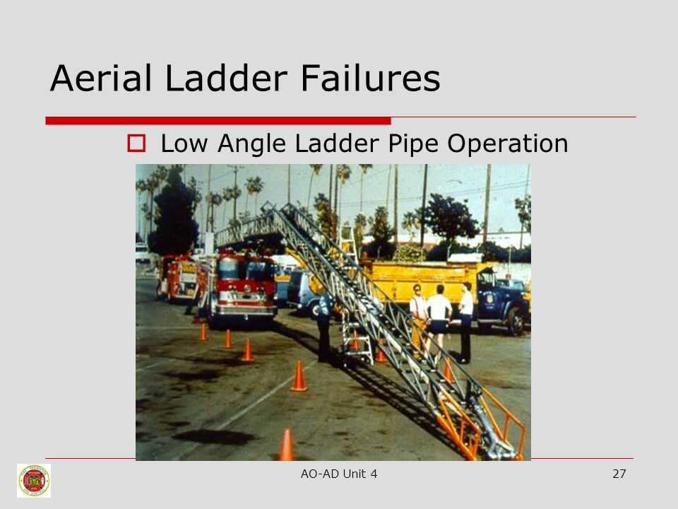 AO-AD Unit 427 Aerial Ladder Failures  Low Angle Ladder Pipe Operation
