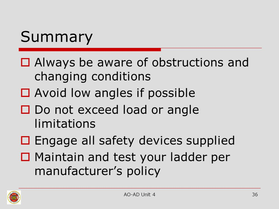 AO-AD Unit 436 Summary  Always be aware of obstructions and changing conditions  Avoid low angles if possible  Do not exceed load or angle limitati