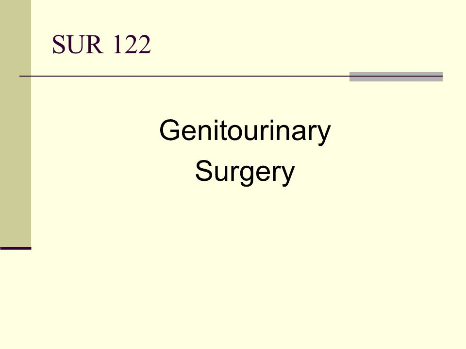 SUR 122 Genitourinary Surgery