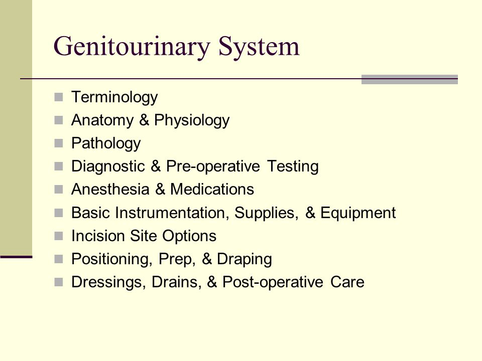 Genitourinary System Terminology Anatomy & Physiology Pathology Diagnostic & Pre-operative Testing Anesthesia & Medications Basic Instrumentation, Sup