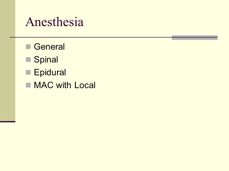 Anesthesia General Spinal Epidural MAC with Local