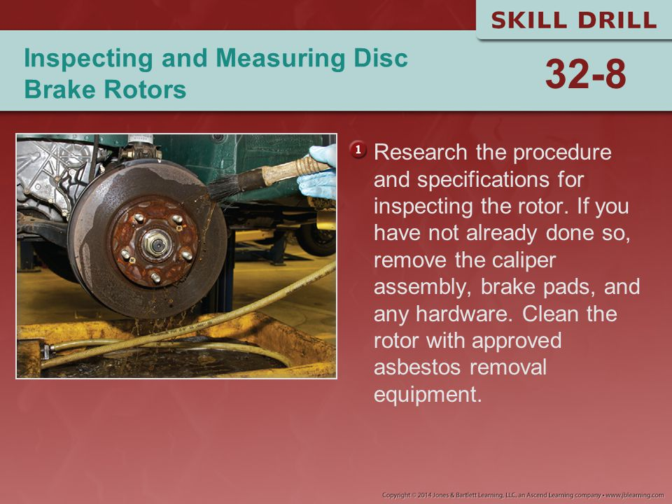 Inspecting and Measuring Disc Brake Rotors Research the procedure and specifications for inspecting the rotor. If you have not already done so, remove