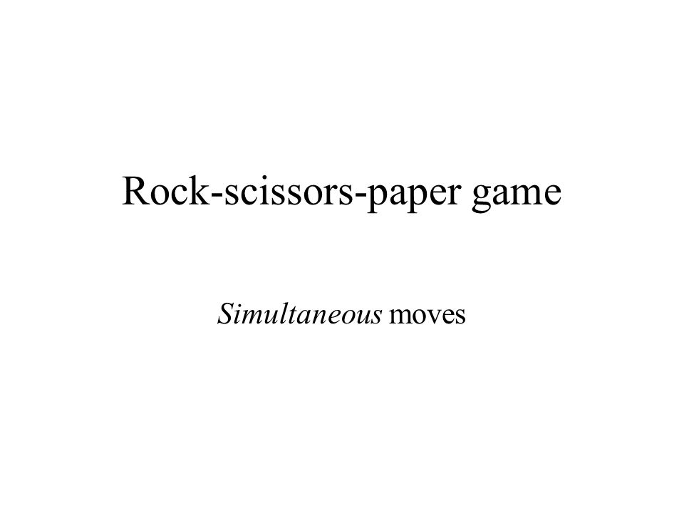 Rock-scissors-paper game Simultaneous moves