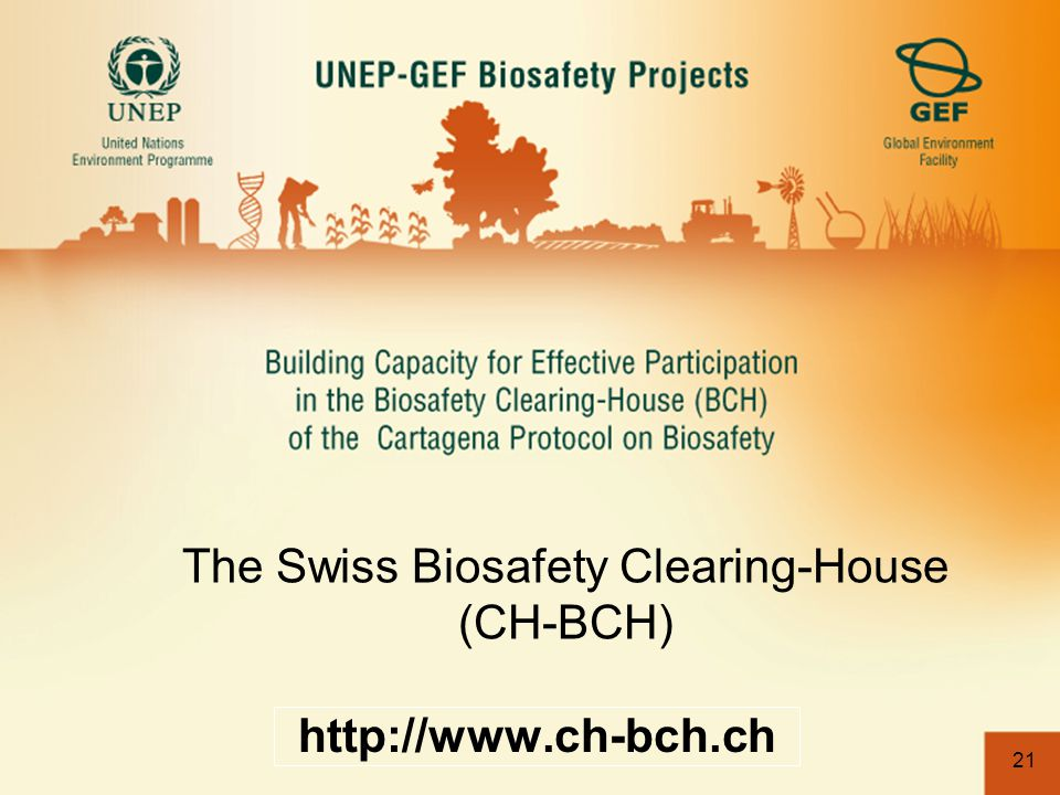 21 The Swiss Biosafety Clearing-House (CH-BCH) http://www.ch-bch.ch