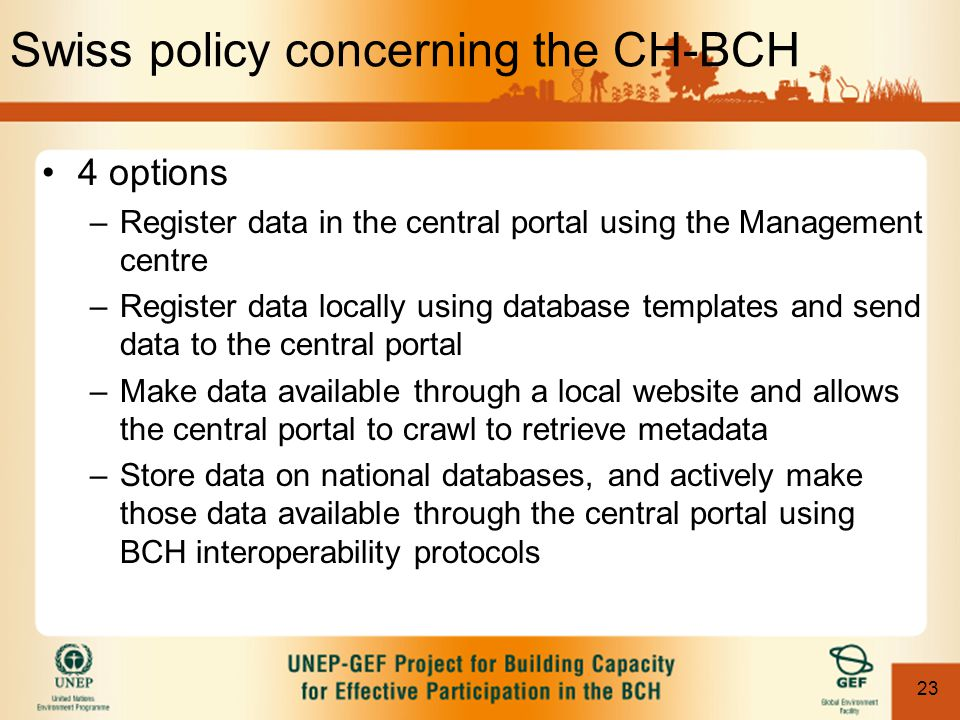 23 Swiss policy concerning the CH-BCH 4 options –Register data in the central portal using the Management centre –Register data locally using database
