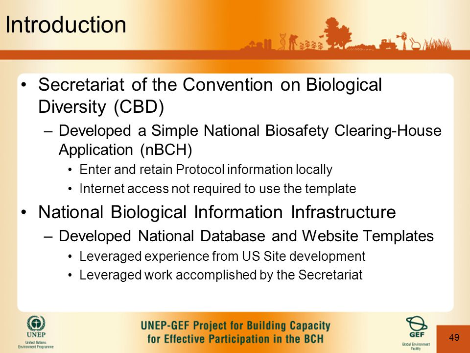 49 Introduction Secretariat of the Convention on Biological Diversity (CBD) –Developed a Simple National Biosafety Clearing-House Application (nBCH) E