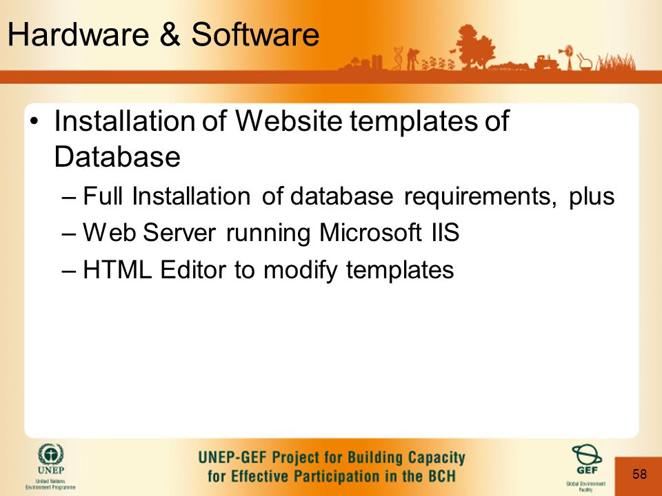 58 Hardware & Software Installation of Website templates of Database –Full Installation of database requirements, plus –Web Server running Microsoft I