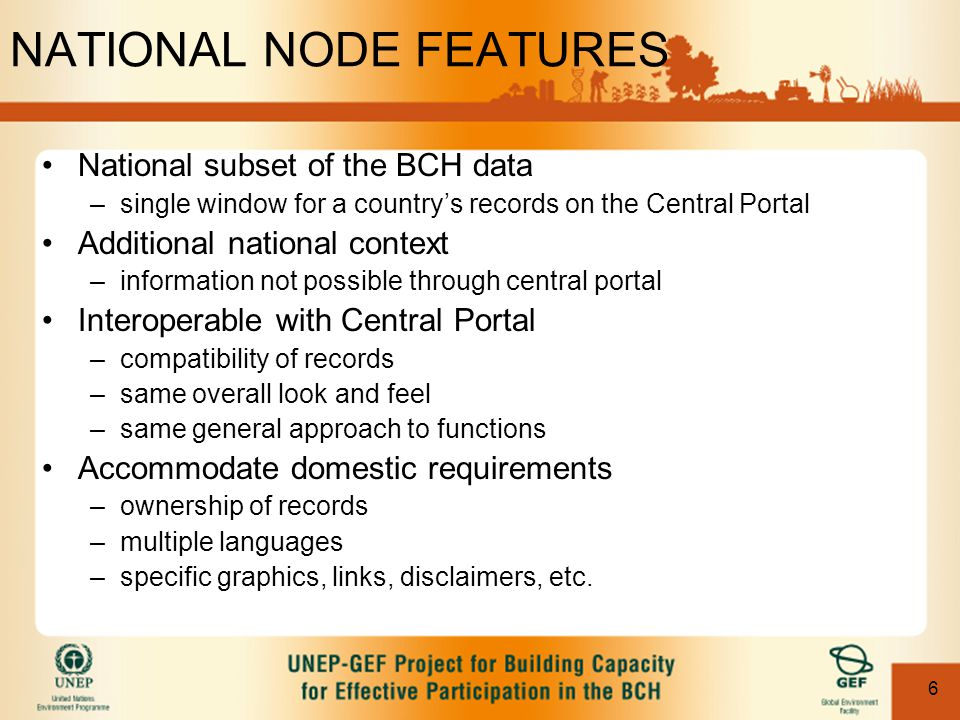 6 NATIONAL NODE FEATURES National subset of the BCH data –single window for a country's records on the Central Portal Additional national context –inf