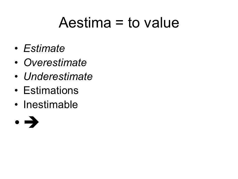 Aestima = to value Estimate Overestimate Underestimate Estimations Inestimable 