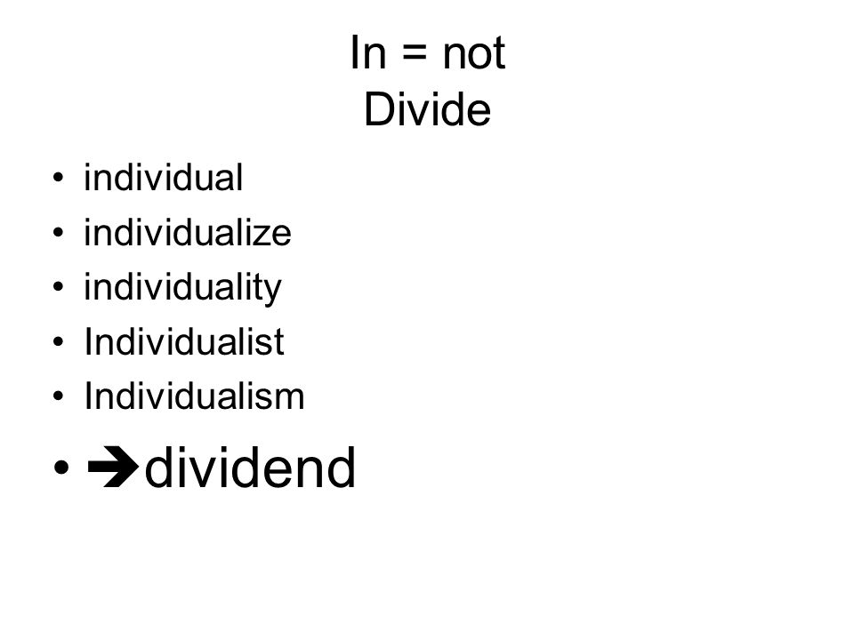 In = not Divide individual individualize individuality Individualist Individualism  dividend