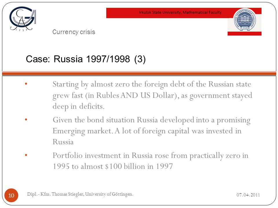 Currency crisis Starting by almost zero the foreign debt of the Russian state grew fast (in Rubles AND US Dollar), as government stayed deep in deficits.