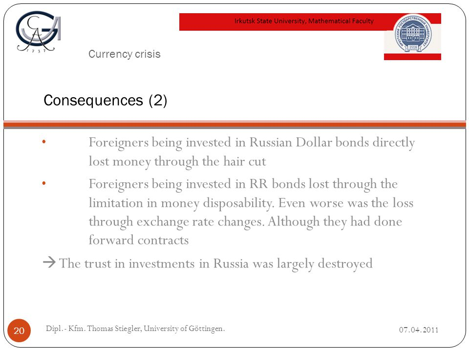 Currency crisis Foreigners being invested in Russian Dollar bonds directly lost money through the hair cut Foreigners being invested in RR bonds lost through the limitation in money disposability.