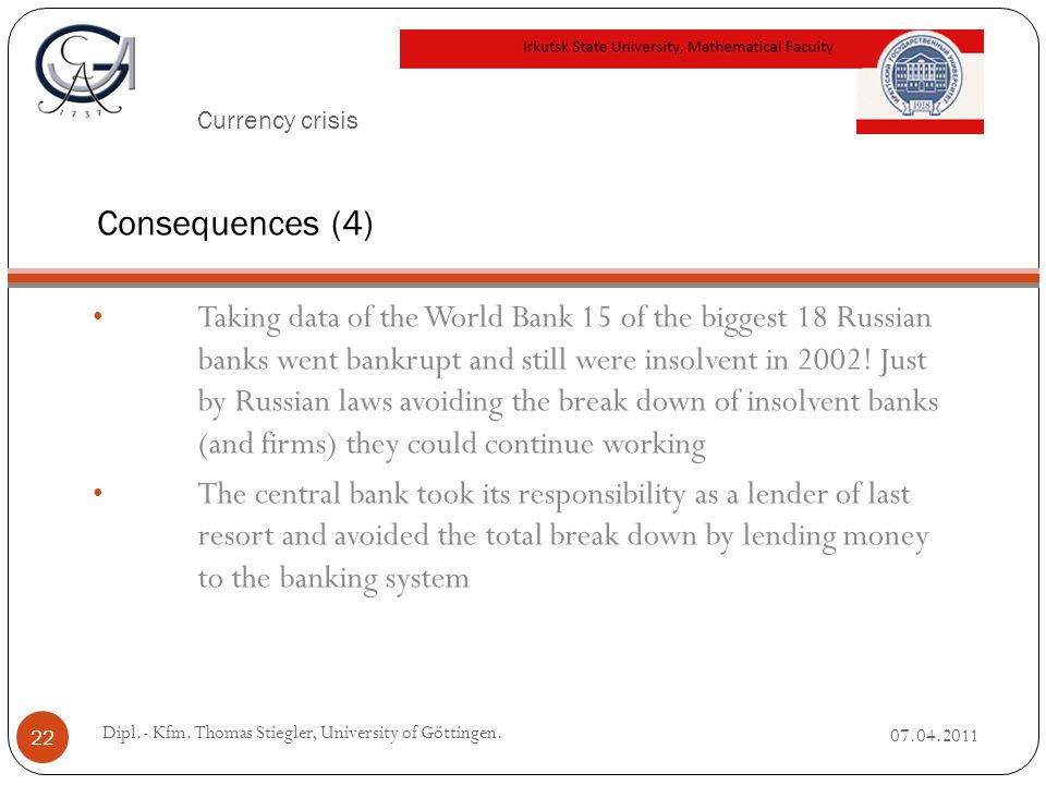 Currency crisis Taking data of the World Bank 15 of the biggest 18 Russian banks went bankrupt and still were insolvent in 2002.
