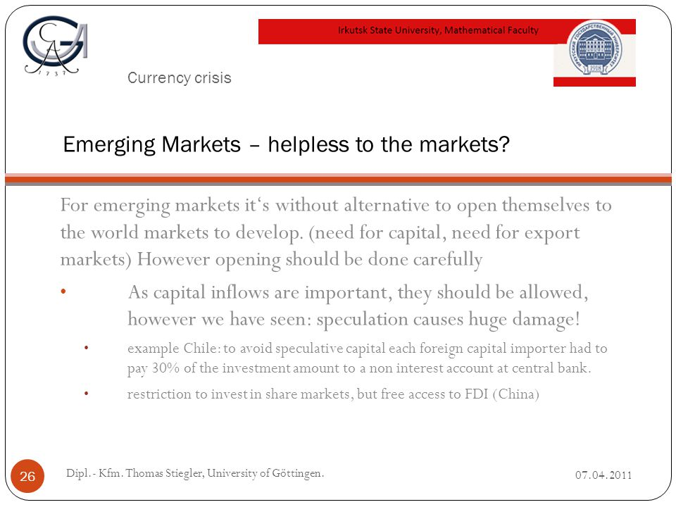 Currency crisis For emerging markets it's without alternative to open themselves to the world markets to develop.